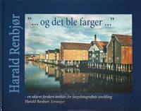 """Torske, Nils / Levanger Museum: Harald Renbjør. """"… og det ble farger…"""" En ukjent forskers innsats for fargefotografiets utvikling. Levanger Museum 2003."""