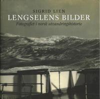 Lien, Sigrid: Lengselens bilder. Fotografiet i norsk utvandringshistorie
